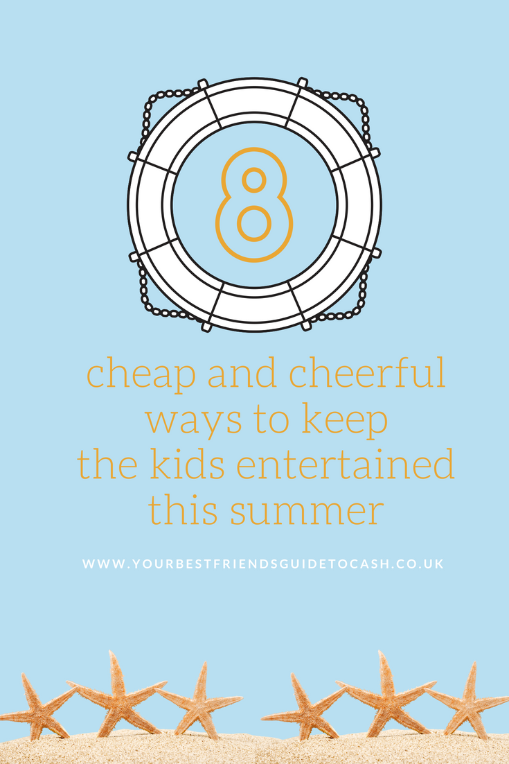 Cheap and cheerful ways to keep the kids entertained this summer
