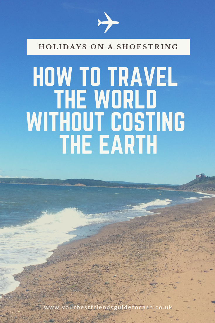 SEE THE WORLD ON A SHOESTRING: HOW TO SAVE MONEY ON BOOKING A HOLIDAY